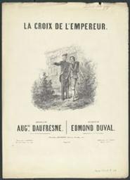 La croix de l'empereur Musique imprimée = Gedrukte muziek musique de Edmond Duval ; paroles d'Auguste Daufresne | Duval, Edmond. Compositeur
