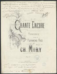 Chante encore Musique imprimée = Gedrukte muziek romance musique de Ch. Miry ; paroles de Florimond Faes | Miry, Karel (1823-1889). Componist