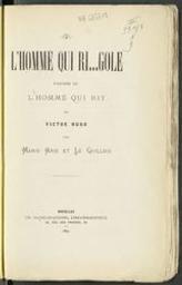L'homme qui ri...gole parodie de L'homme qui rit de Victor Hugo : avec une préface qui pourrait être de Victor Hugo par Mario Aris et Le Guillois | Le Guillois, ? (18). Auteur
