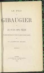 Le fils de Gibaugier ou Je suis son père comédie burlesque en 5 actes, en prose sans couplets par un académicien sérieux |