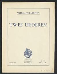 Twee liederen Musique imprimée = Gedrukte muziek muziek van Willem Vermooten ; klavierbegeleiding door Julius Van Etsen | Vermooten, Willem