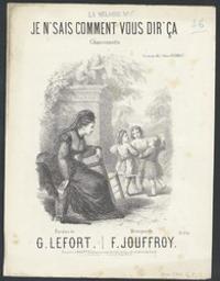 Je n'sais comment vous dir'ça Musique imprimée = Gedrukte muziek chansonnette musique de F. Jouffroy ; paroles de G. Lefort | Jouffroy, Félix