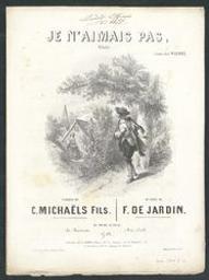 Je n'aimais pas Musique imprimée = Gedrukte muziek mélodie musique de Ferdinand Dejardin ; paroles de C[lément] Michaels fils | Dejardin, Ferdinand. Componist