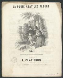 La pluie abat les fleurs Musique imprimée = Gedrukte muziek mélodie musique de [Antoine] L[ouis] Clapisson ; parols de Hippylyte Guerin | Clapisson, Louis (1808-1866). Compositeur