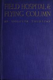Field hospital and flying column. Being the Journal of an english nursing sister in Belgium & Russia bij Violetta Thurstan | Thurstan, Violetta